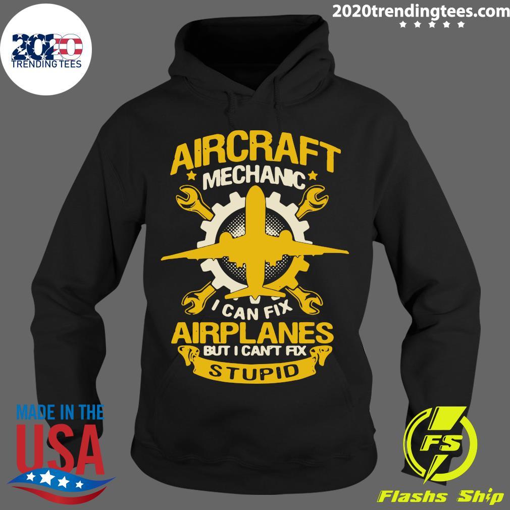 Aircraft Mechanic I Can Fix Airplane But I Can't Fix Stupid Aviation Shirt Hoodie