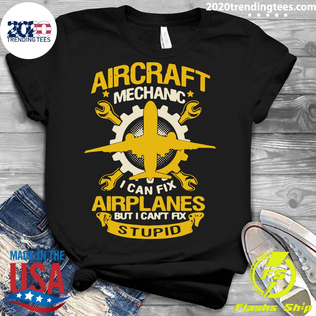 Aircraft Mechanic I Can Fix Airplane But I Can't Fix Stupid Aviation Shirt Ladies tee