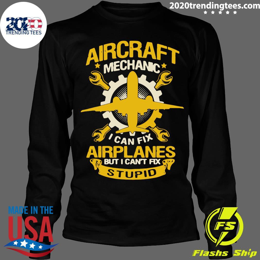 Aircraft Mechanic I Can Fix Airplane But I Can't Fix Stupid Aviation Shirt Longsleeve