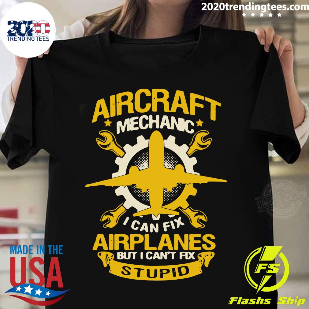 Aircraft Mechanic I Can Fix Airplane But I Can't Fix Stupid Aviation Shirt