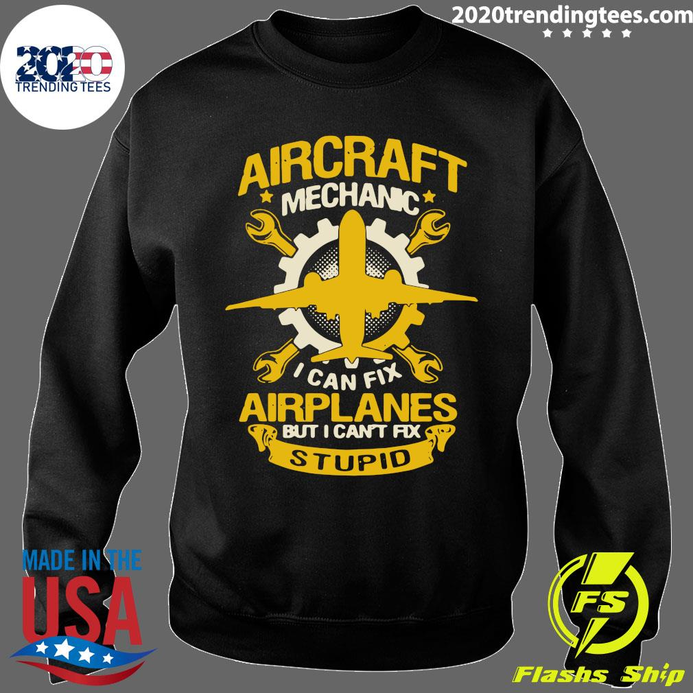 Aircraft Mechanic I Can Fix Airplane But I Can't Fix Stupid Aviation Shirt Sweater