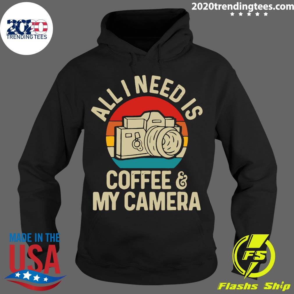 All I Need Is Photographer Coffee And My Camera Vintage Shirt Hoodie