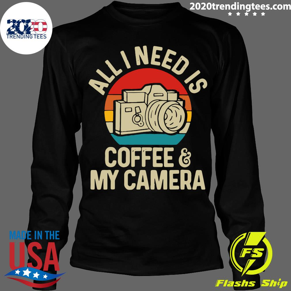 All I Need Is Photographer Coffee And My Camera Vintage Shirt Longsleeve