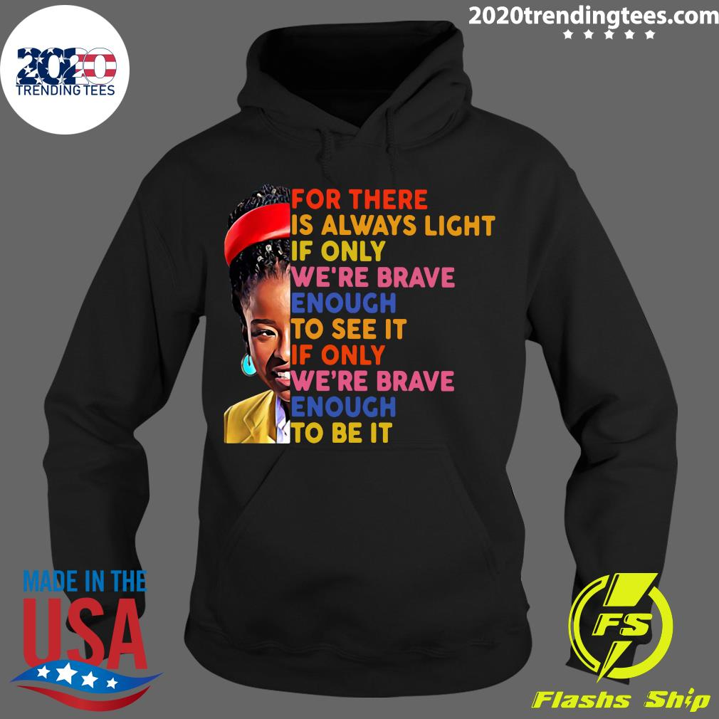 Amanda Gorman There Is Always Light If Only We're Brave Enough To See It If Only We're Brave Enough To Be It Shirt Hoodie