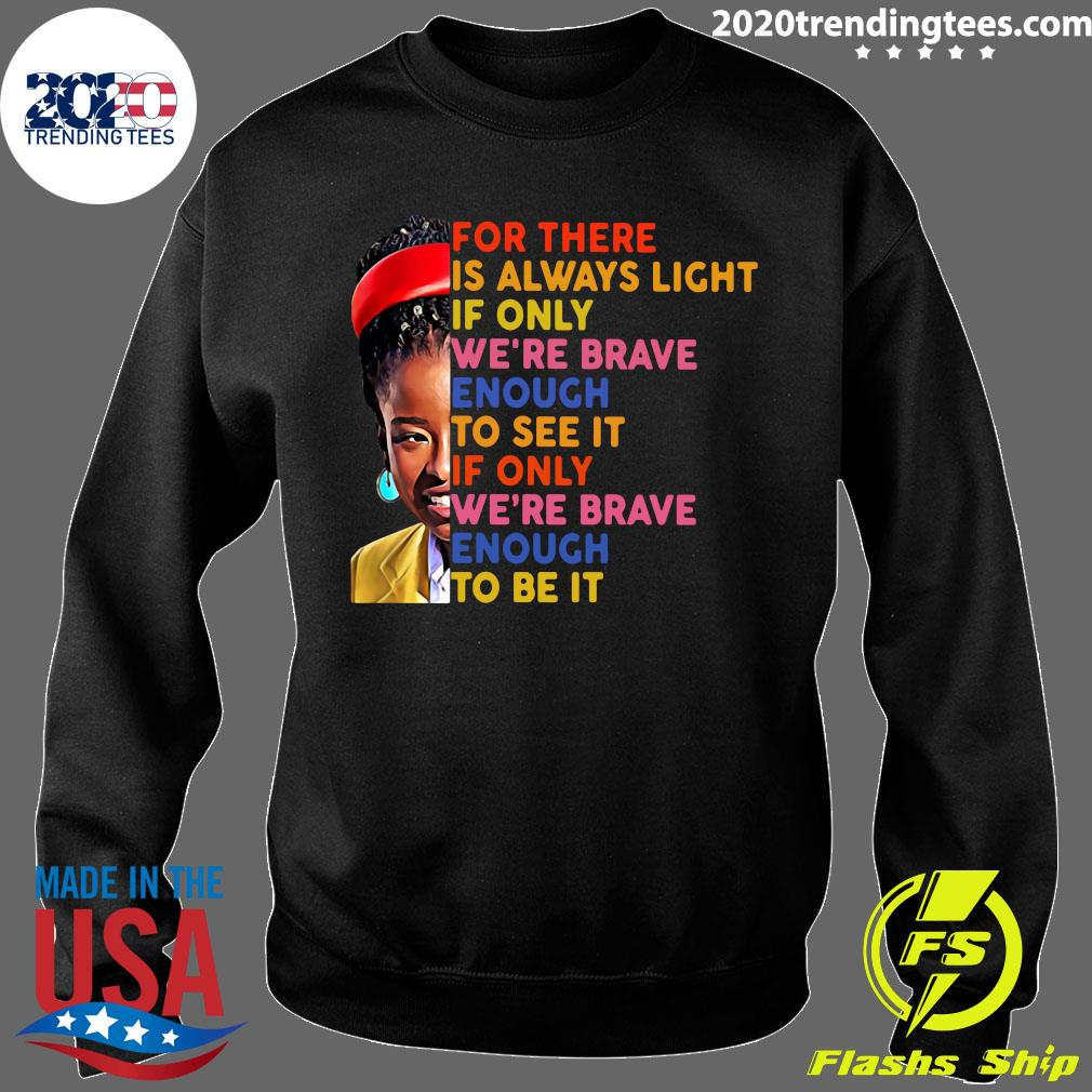 Amanda Gorman There Is Always Light If Only We're Brave Enough To See It If Only We're Brave Enough To Be It Shirt Sweater