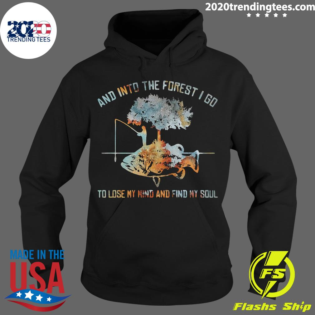 And Into The Forest I Go To Lose My Mind And Find My Soul Fish Under Tree Fishing Shirt Hoodie