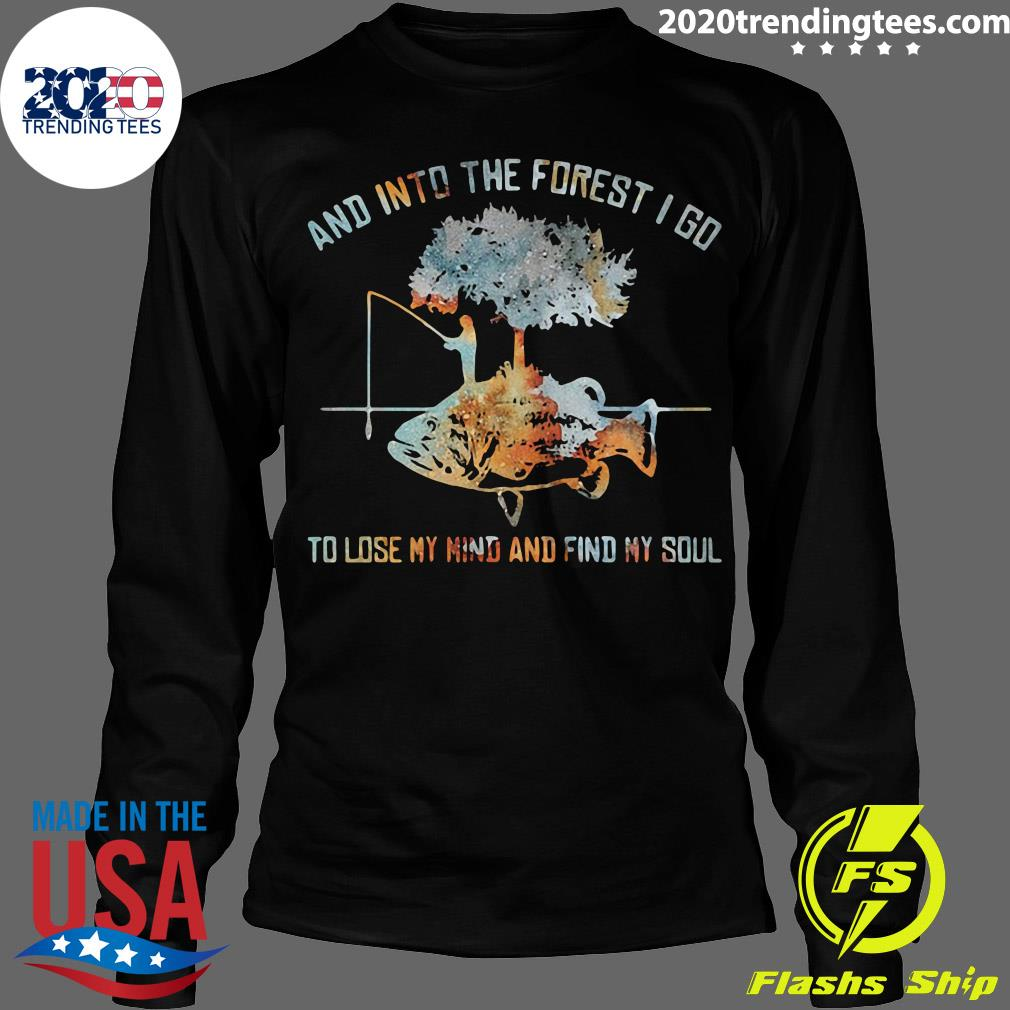 And Into The Forest I Go To Lose My Mind And Find My Soul Fish Under Tree Fishing Shirt Longsleeve