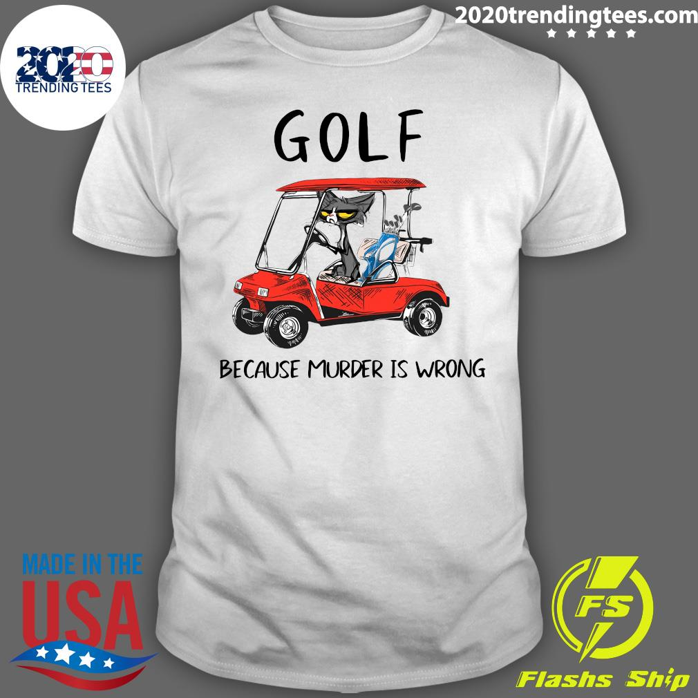 Black Cat Golf Because Murder Is Wrong Shirt