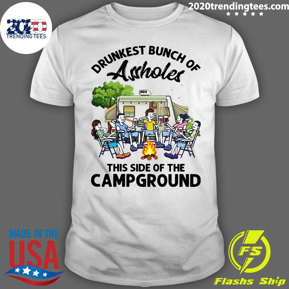 Boys And Girls Drinking Camping Drunkest Bunch Assholes This Side Of The Campground Shirt