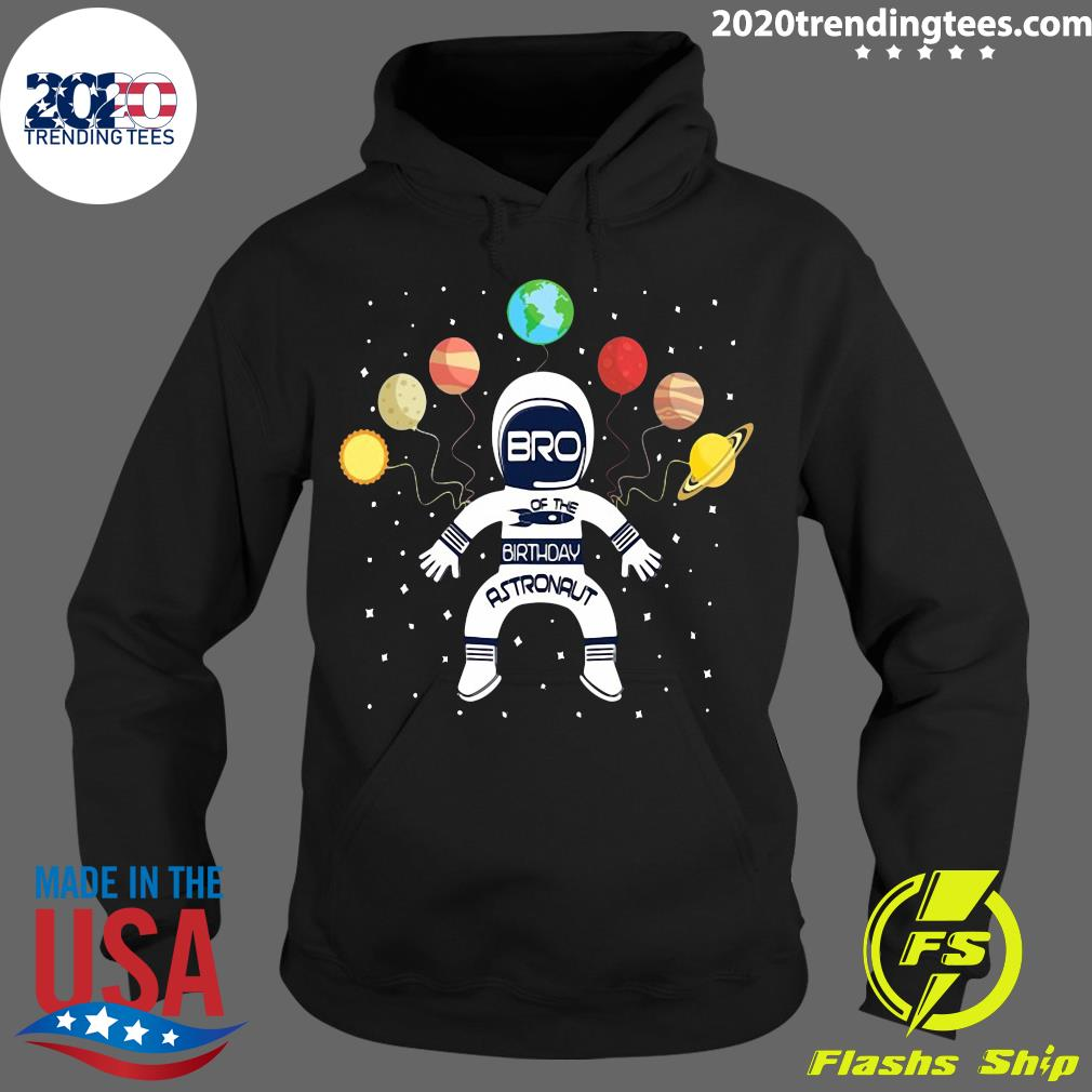 Bro Of The Birthday Astronaut Boy And Girl Space Theme Shirt Hoodie