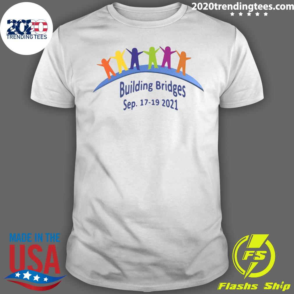 Building Bridges Sep 17 19 2021 Shirt