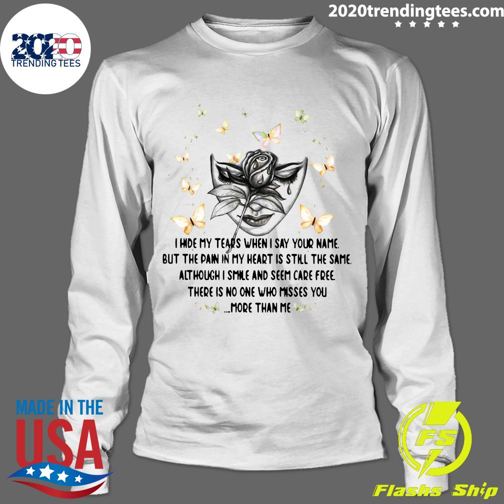 Butterfly Flower Girl I Hide My Tears When I Say Your Name But The Pain In My Heart Is Still The Same Shirt Longsleeve