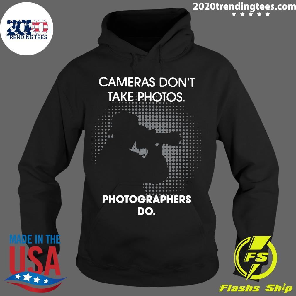 Cameras Don't Take Photos Photographers Do Shirt Hoodie
