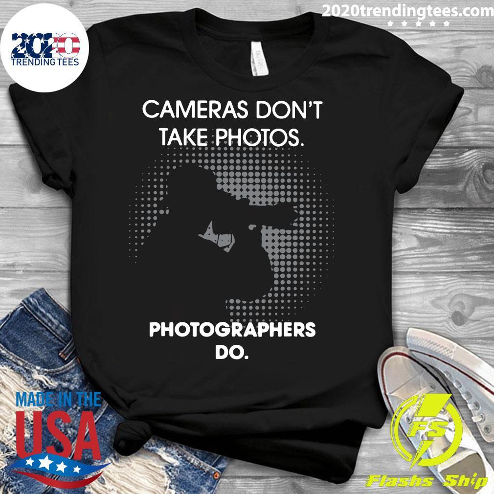 Cameras Don't Take Photos Photographers Do Shirt Ladies tee