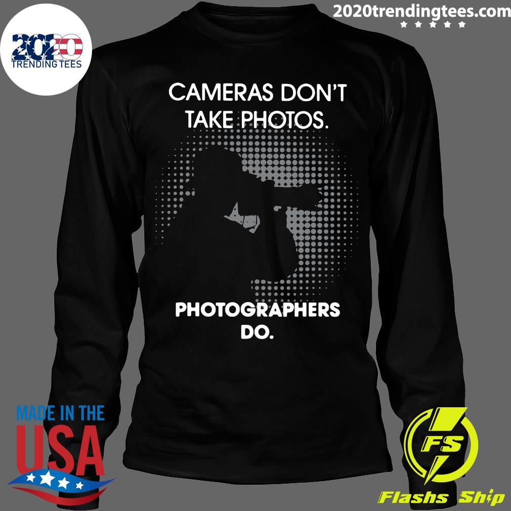 Cameras Don't Take Photos Photographers Do Shirt Longsleeve