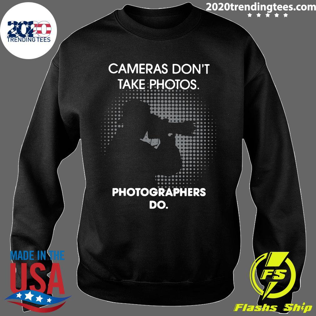 Cameras Don't Take Photos Photographers Do Shirt Sweater