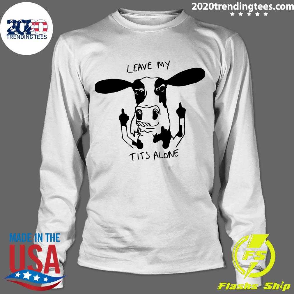 Dairy Cow Leave My Tits Alone Shirt Longsleeve