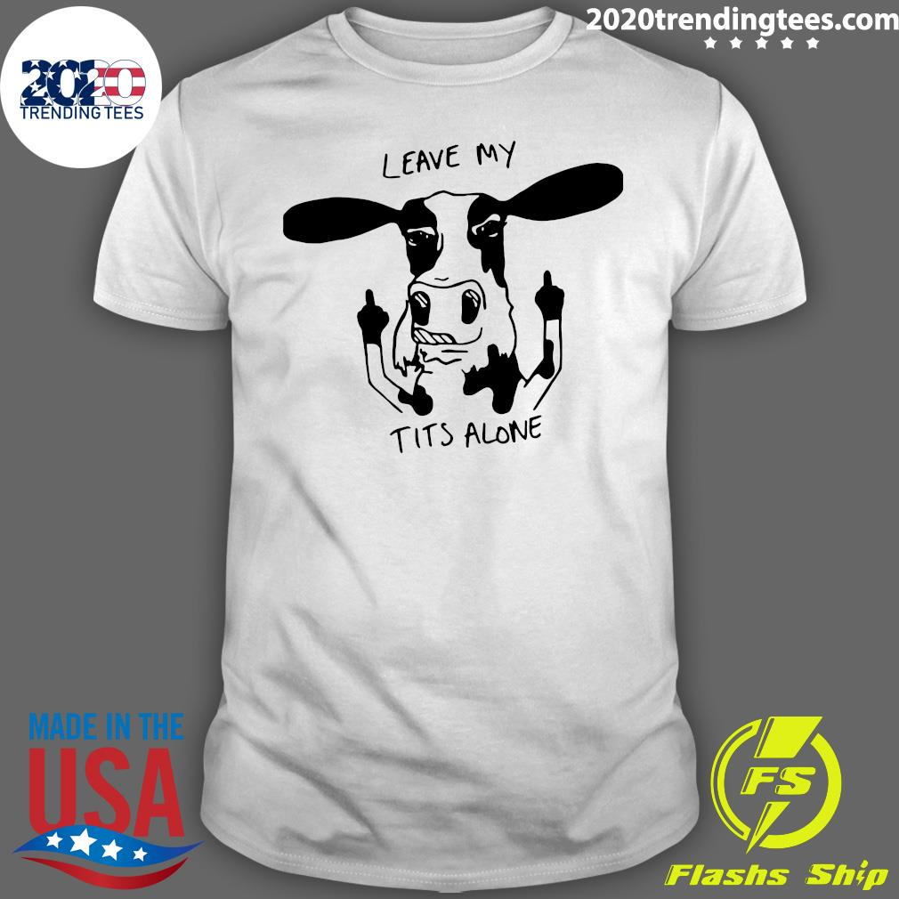 Dairy Cow Leave My Tits Alone Shirt