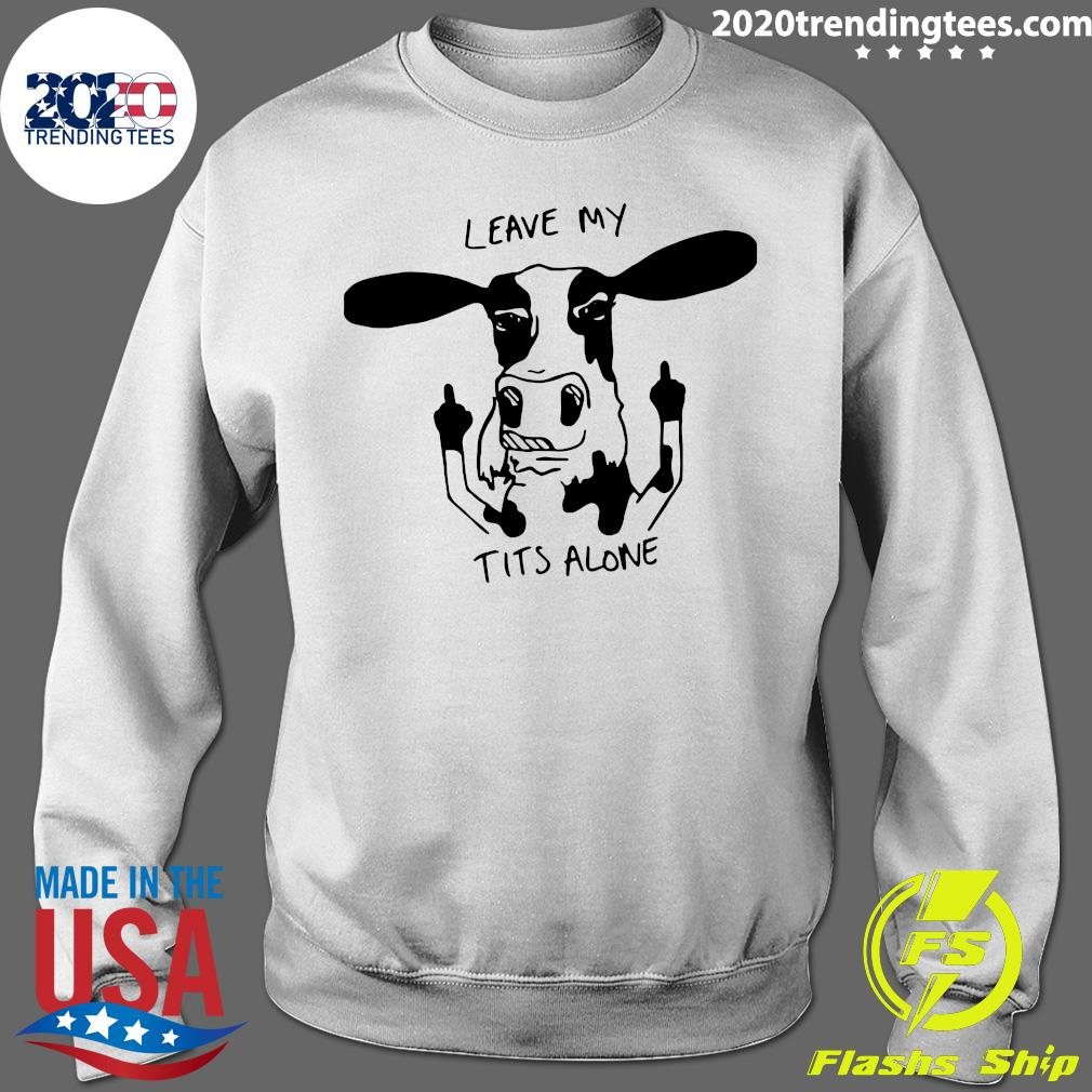 Dairy Cow Leave My Tits Alone Shirt Sweater