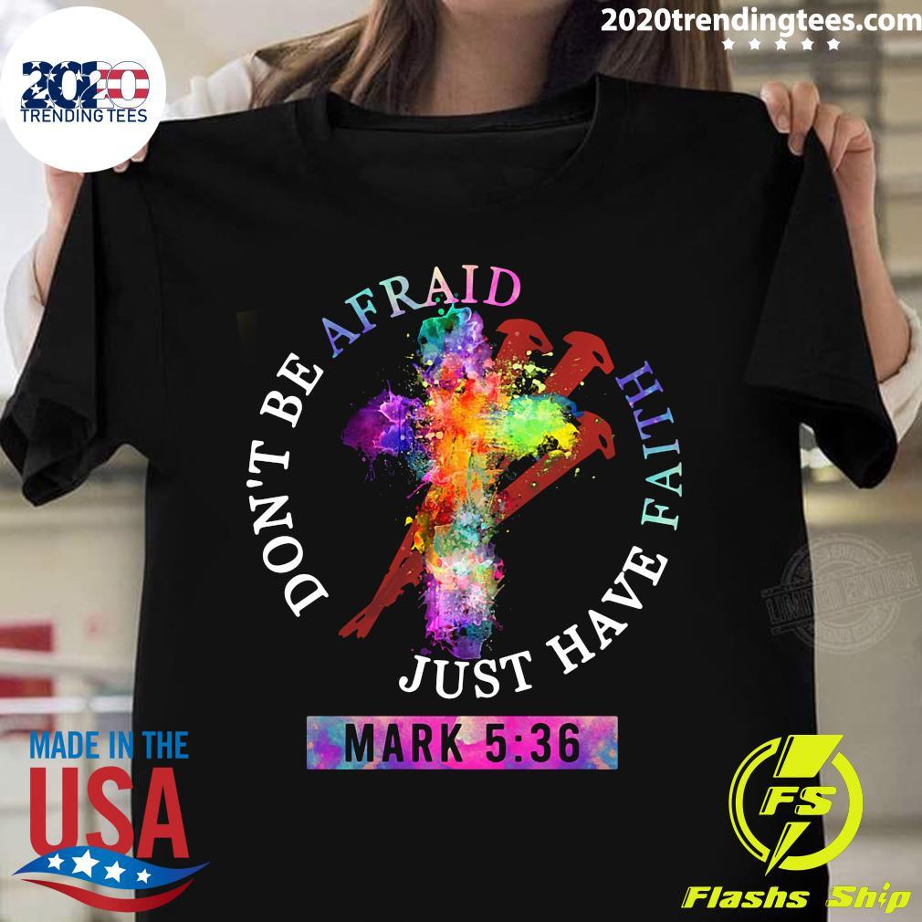 Don't Be Afraid Just Have Faith Mark 5 36 Color Shirt
