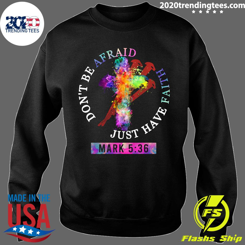 Don't Be Afraid Just Have Faith Mark 5 36 Color Shirt Sweater