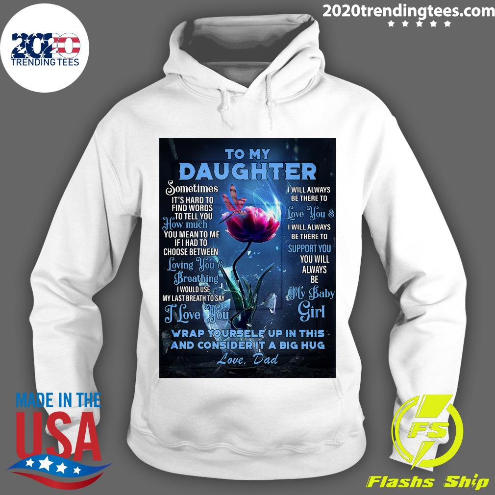 Dragonfly Flowers To My Daughter Wrap Yourself Up In This And Consider It A Big Hug Love Dad Shirt Hoodie