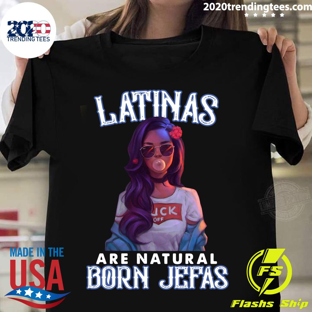 Girl Latinas Are Natural Born Jefas Shirt