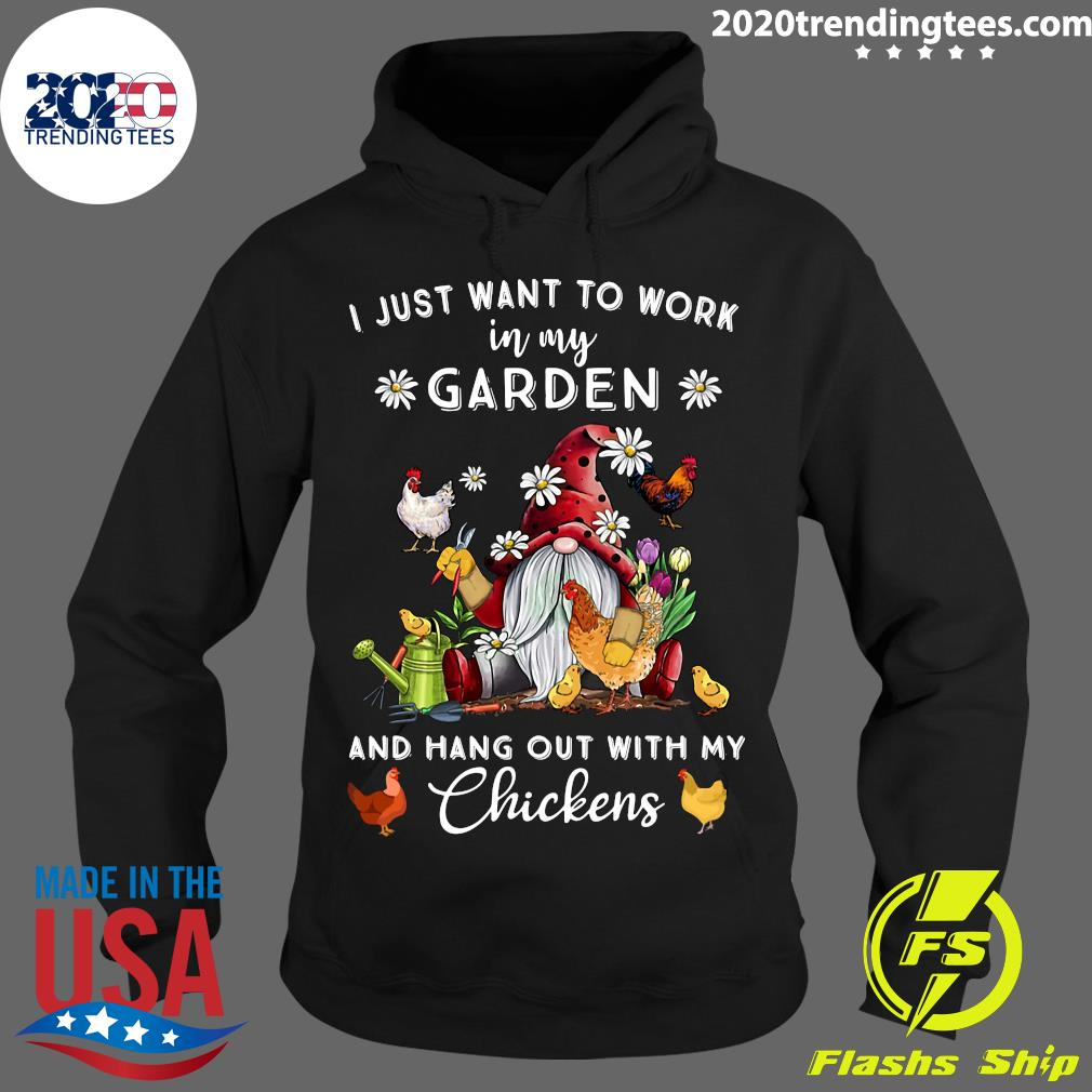 Gnome I Just Want To Work In My Garden And Hang Out With My Chickens Shirt Hoodie