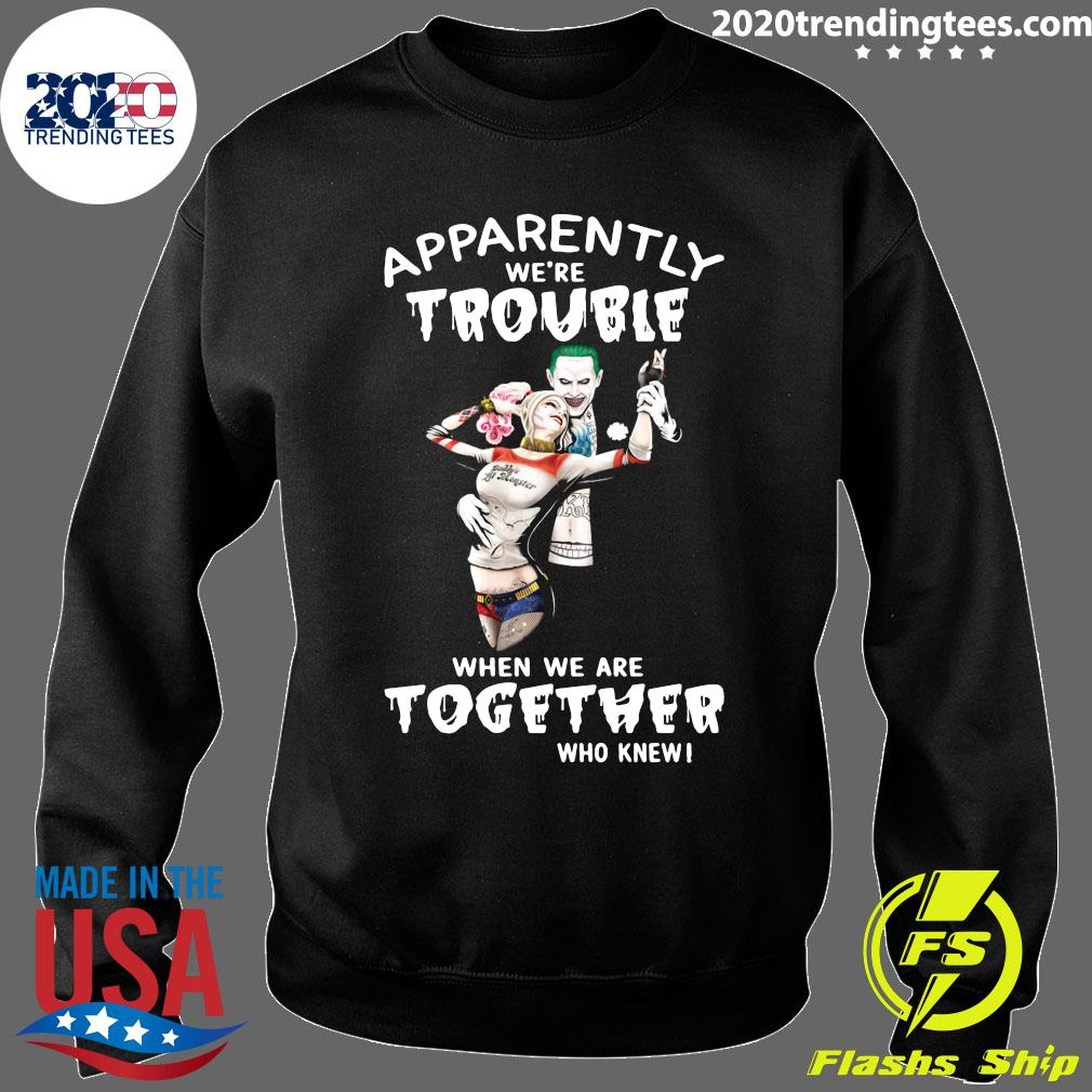 Harley Quinn And Joker Apparently We're Trouble When We Are Together Who Knew Shirt Sweater