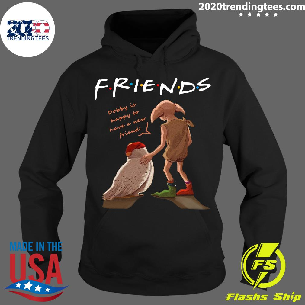 Harry Potter Friends Dobby Is Happy To Have A New Friends Shirt Hoodie
