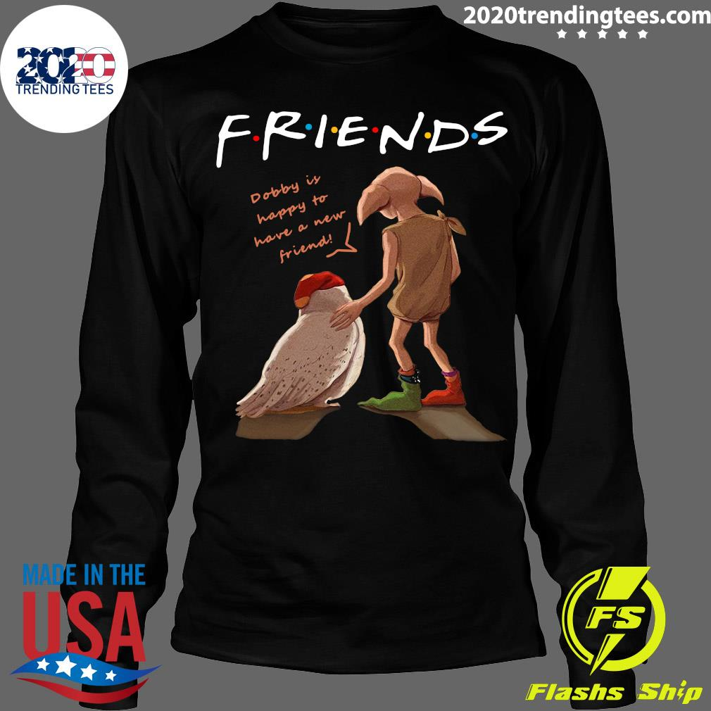 Harry Potter Friends Dobby Is Happy To Have A New Friends Shirt Longsleeve