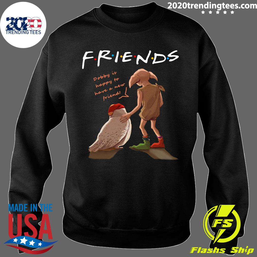 Harry Potter Friends Dobby Is Happy To Have A New Friends Shirt Sweater