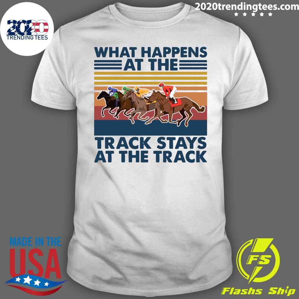 Horse Racing What Happens Track Stays At The Track Vintage Shirt