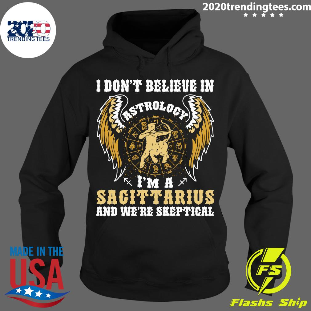 I Don't Believe In Astrology I'm A Sagittarius And We're Skeptical Shirt Hoodie