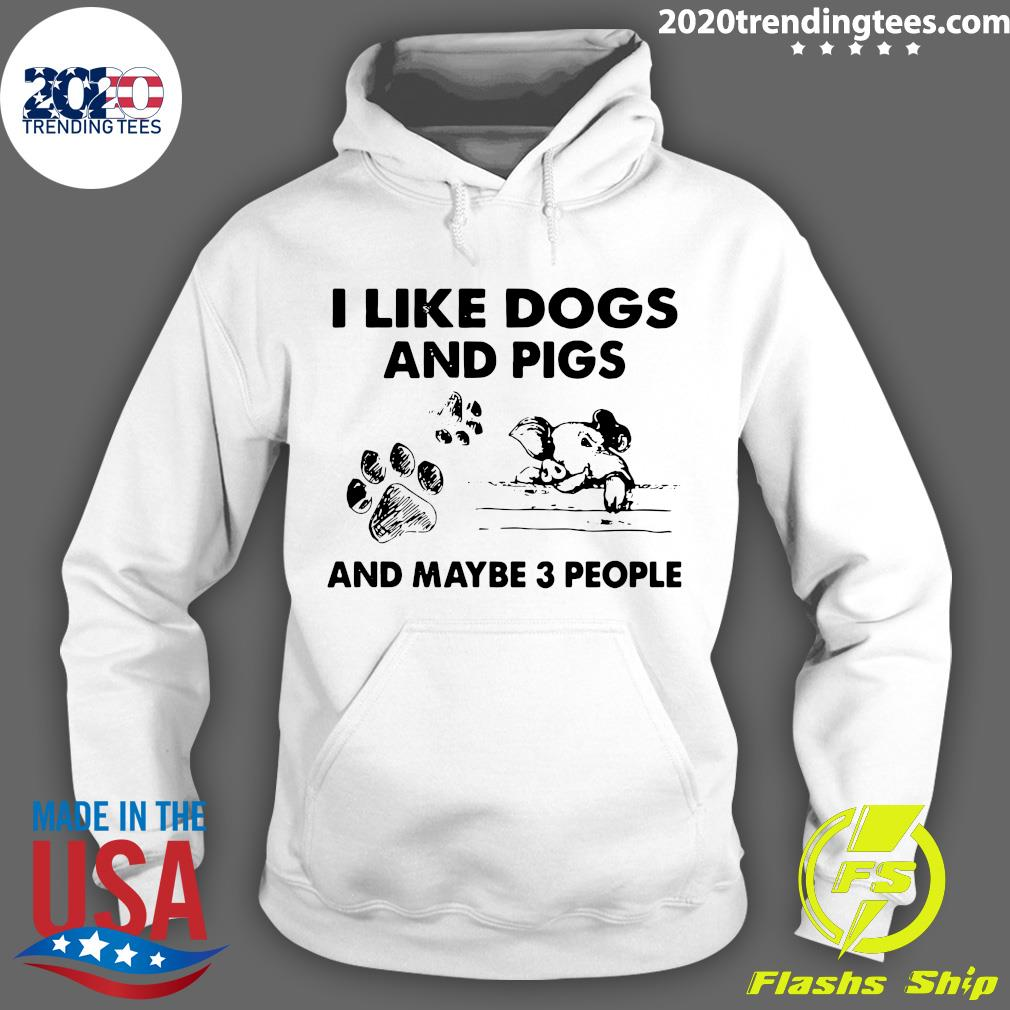 I Like Dogs And Pigs And Maybe 3 People Shirt Hoodie