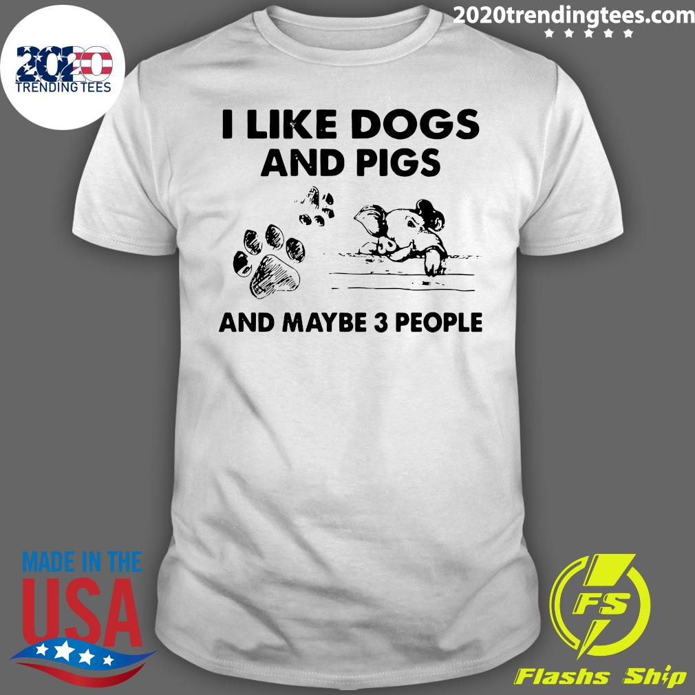 I Like Dogs And Pigs And Maybe 3 People Shirt