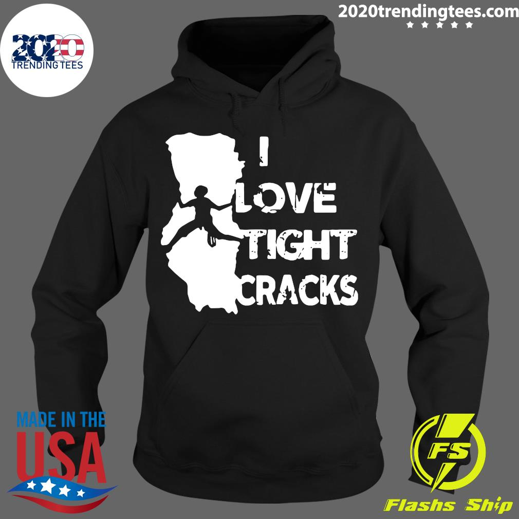 I Love Tight Crack Shirt Hoodie