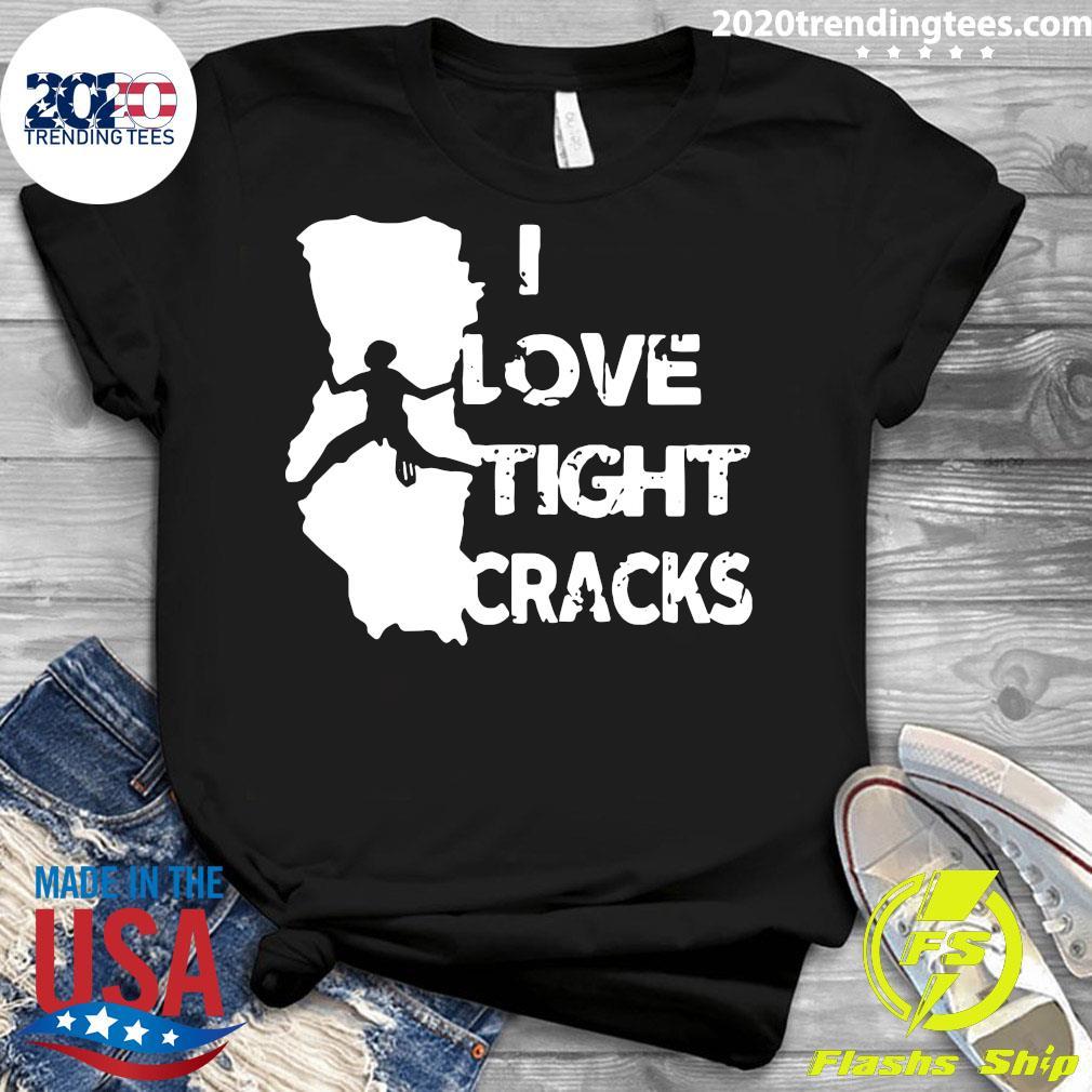 I Love Tight Crack Shirt Ladies tee