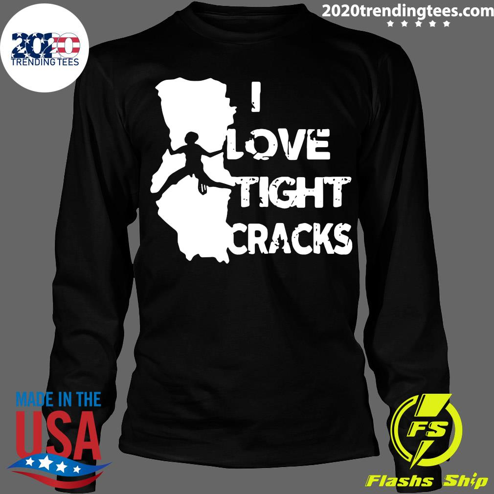 I Love Tight Crack Shirt Longsleeve