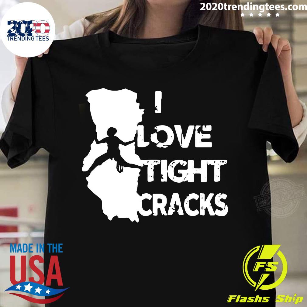 I Love Tight Crack Shirt