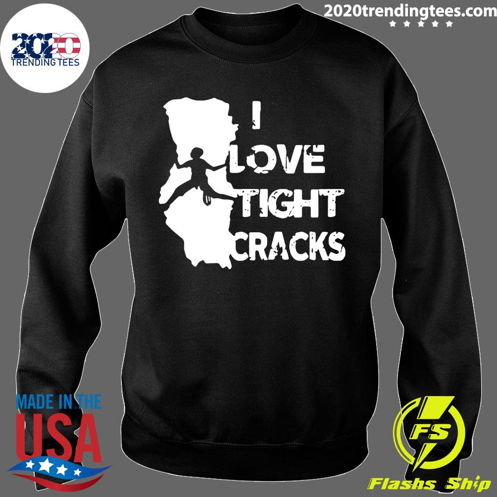 I Love Tight Crack Shirt Sweater