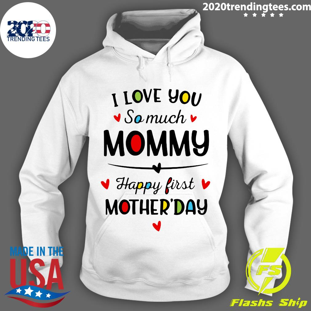 I Love You So Much Mommy Happy First Mothers Day Shirt Hoodie
