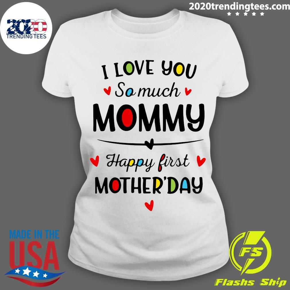 I Love You So Much Mommy Happy First Mothers Day Shirt Ladies tee