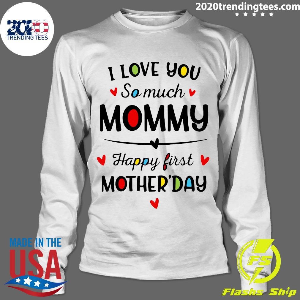 I Love You So Much Mommy Happy First Mothers Day Shirt Longsleeve