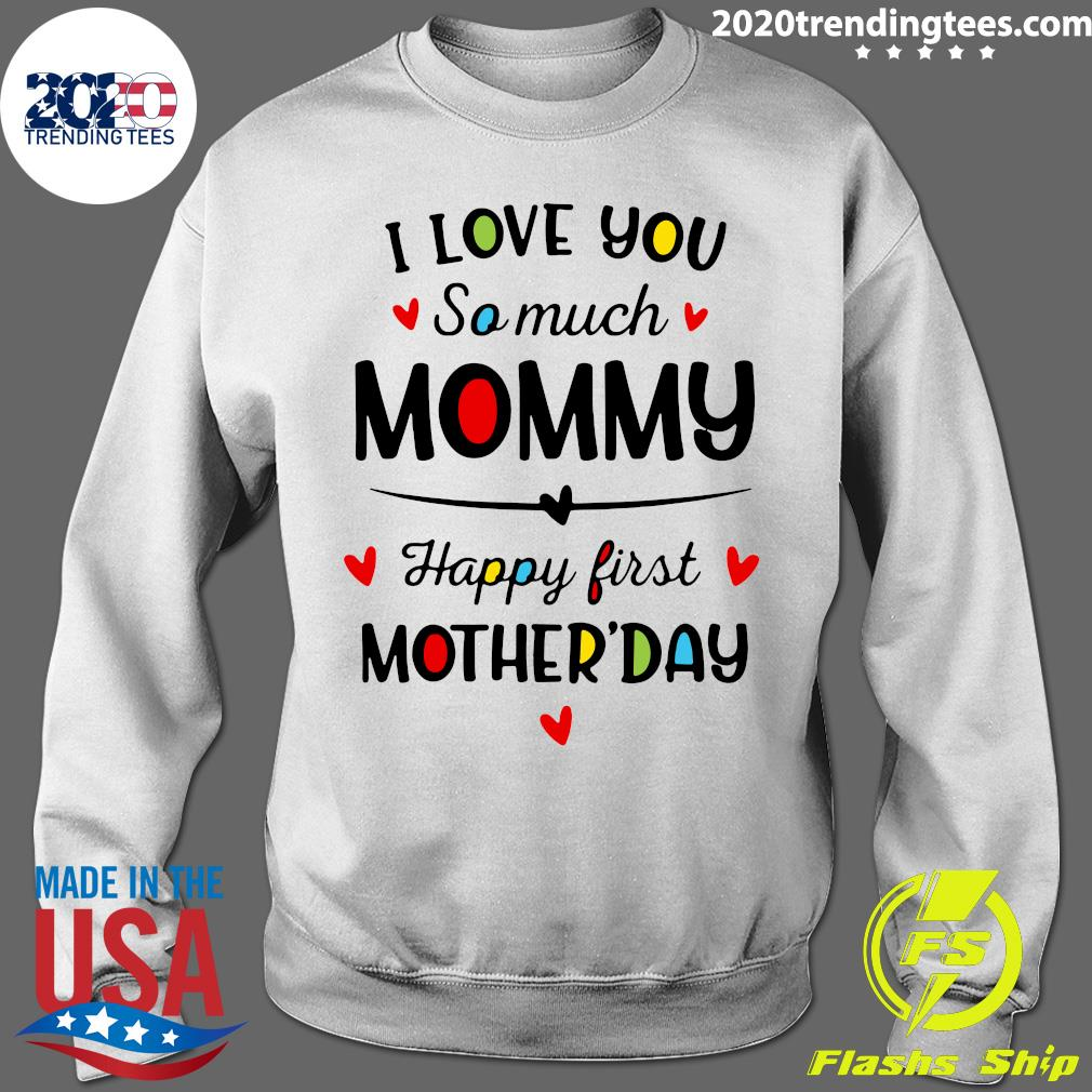 I Love You So Much Mommy Happy First Mothers Day Shirt Sweater