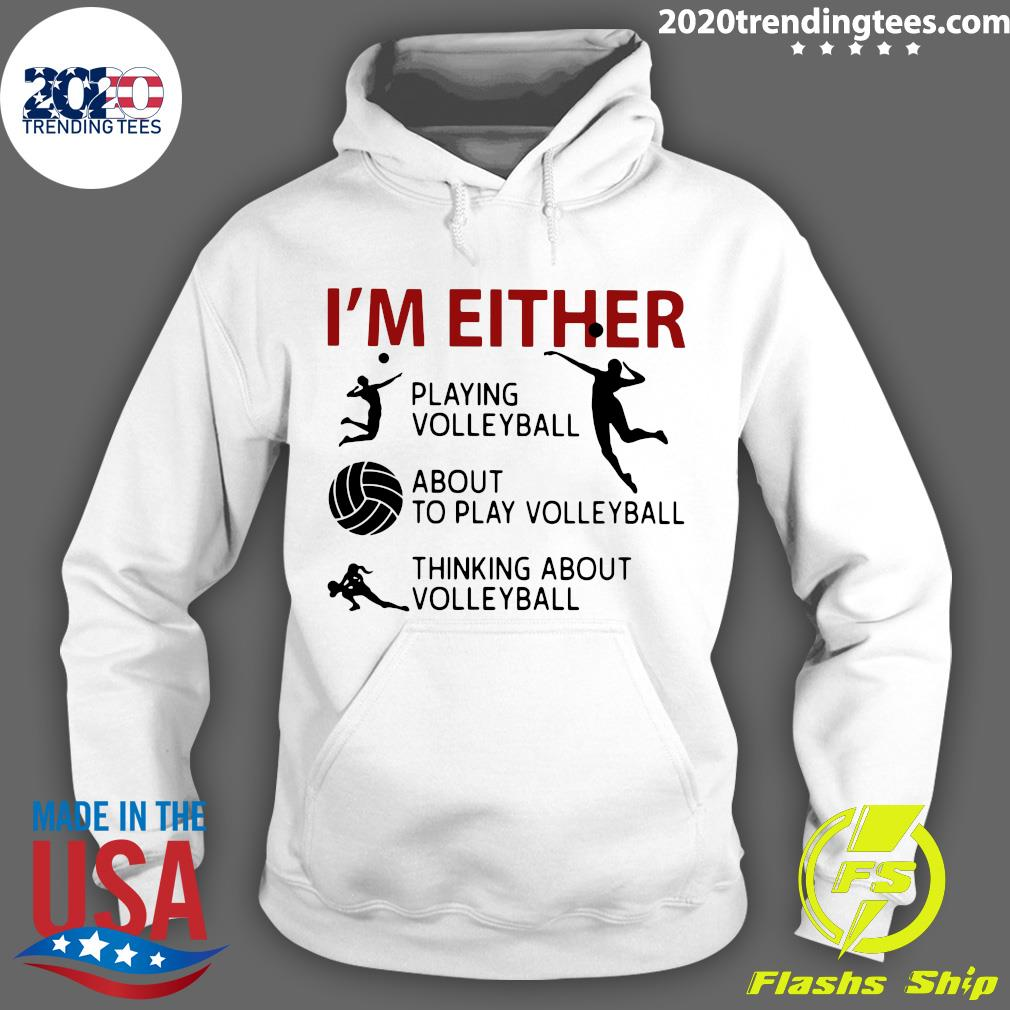 I'm Either Playing Volleyball About To Play Volleyball Thinking About Volleyball Shirt Hoodie
