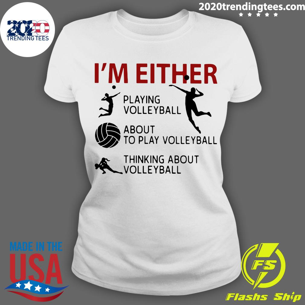 I'm Either Playing Volleyball About To Play Volleyball Thinking About Volleyball Shirt Ladies tee