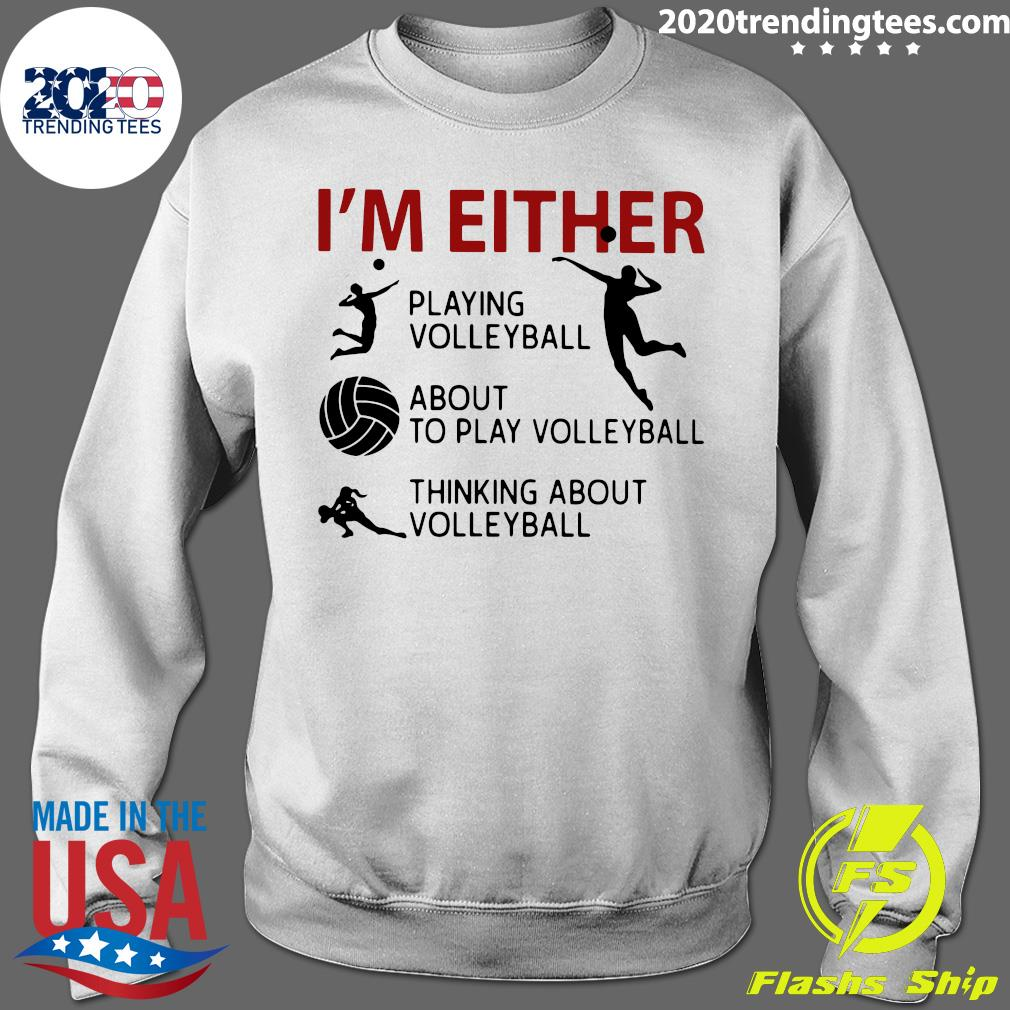 I'm Either Playing Volleyball About To Play Volleyball Thinking About Volleyball Shirt Sweater