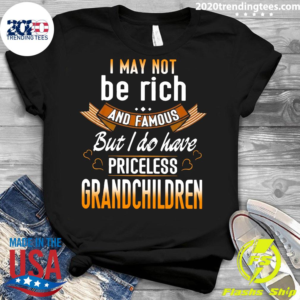 I May Not Be Rich And Famous But I Do Have Priceless Grandchildren Shirt Ladies tee