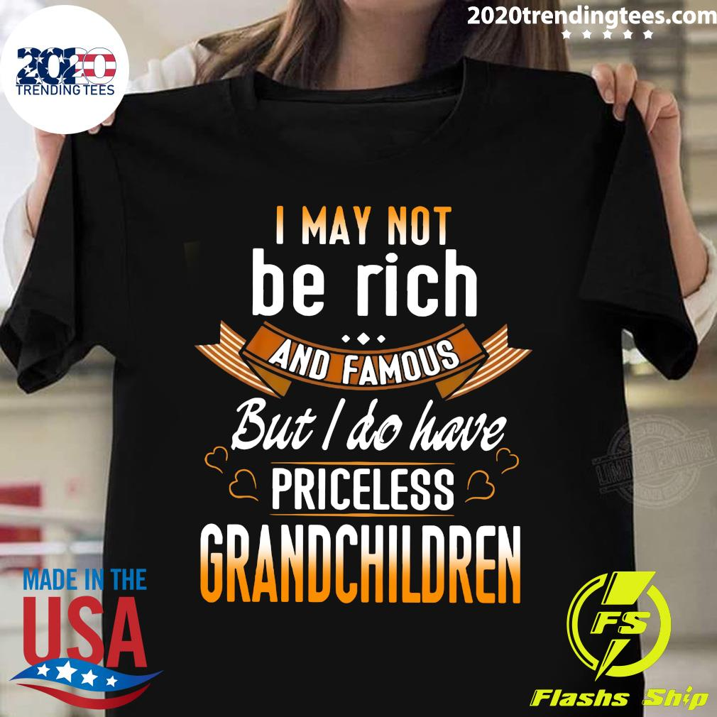 I May Not Be Rich And Famous But I Do Have Priceless Grandchildren Shirt